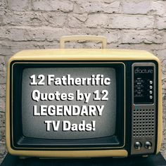 12 Fatherrific Quotes by 12 Legendary TV Dads!