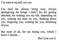 Everything but the last line. I do hate you. Which is so sad because I wish I didn't think about you at all.