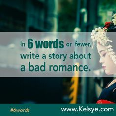 Writing prompt: In SIX WORDS or fewer, write a story about a bad romance. Leave your story in the comments below. Tip: The first time you leave a comment on my blog I manually approve it before it goes live. After the first one, it's instant.
