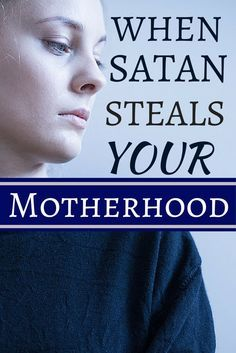This is What Happens When Satan Steals Your Motherhood - For Every Mom.... ...Today? It is going to be okay. Take back your motherhood. It is a gift. Listen to the life-giver, NOT the liar.