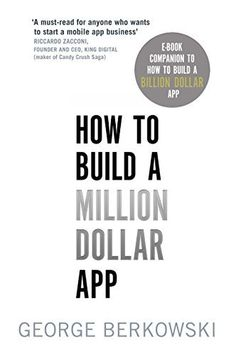 How to Build a Million Dollar App: E-Book Companion To How To Build A Billion Dollar App by George Berkowski, http://www.amazon.com/dp/B00RTY8XXG/ref=cm_sw_r_pi_dp_-ZwTub0V4D9N6