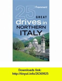 Frommers 25 Great Drives in Northern Italy (Best Loved Driving Tours) (9780470560259) Sally Roy , ISBN-10: 0470560258  , ISBN-13: 978-0470560259 ,  , tutorials , pdf , ebook , torrent , downloads , rapidshare , filesonic , hotfile , megaupload , fileserve