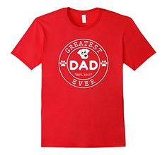 [$14.99] GREATEST DOG DAD EVER | The perfect gift for all DOG OWNERS who love their pet more than anything else in the world. Order your Shirt now!