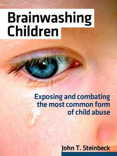 Amazon.com: Brainwashing Children eBook: John T. Steinbeck  It's time to expose the most common form of child abuse in America: the brainwashing of innocent children's minds to despise their own parent.