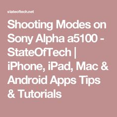 Shooting Modes on Sony Alpha a5100 - StateOfTech | iPhone, iPad, Mac & Android Apps Tips & Tutorials