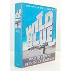 The Wild Blue: The Novel of the U.S. Air Force by Walter Boyne Steven Thompson
