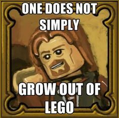 Funny pictures about Whenever someone says I'm too old for Lego. Oh, and cool pics about Whenever someone says I'm too old for Lego. Also, Whenever someone says I'm too old for Lego. Legos, Minifigures Lego, Lego Ninjago, One Does Not Simply, J. R. R. Tolkien, Renz, Lego Worlds, Self Conscious, Everything Is Awesome