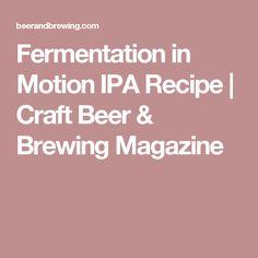 Fermentation  in Motion IPA Recipe | Craft Beer & Brewing Magazine