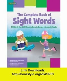 The Complete Book of Sight Words 220 Words Your Child Needs to Know to Become a Successful Reader (Flash Kids) (9781411449589) Shannon Keeley, Remy Simard, Christy Schneider, Mark Stephens, Janee Trasler , ISBN-10: 1411449584  , ISBN-13: 978-1411449589 ,  , tutorials , pdf , ebook , torrent , downloads , rapidshare , filesonic , hotfile , megaupload , fileserve