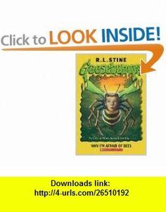 Why Im Afraid Of Bees (Goosebumps Series) (9780439693547) R L Stine, R.L. Stine , ISBN-10: 0439693543  , ISBN-13: 978-0439693547 ,  , tutorials , pdf , ebook , torrent , downloads , rapidshare , filesonic , hotfile , megaupload , fileserve