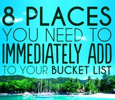 8 Places You Need To Immediately Add To Your Bucket List