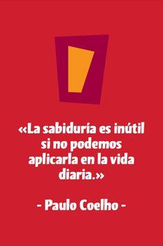 «La sabiduría es inútil si no podemos aplicarla en la vida diaria.» - @Paulo Coelho - http://bit.ly/BiblioCoelho