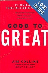 Good to Great: Why Some Companies Make the Leap... and Others Don't by Jim Collins.