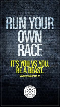 Run your own race. It's you VS you. Be a beast. 👊 compare less and focus on one thing: Run your own race and be a beast. Train and work as hard as you can and appreciate every single piece of progress. Celebrate each accomplishment (no matter how small o Gym Motivation Quotes, Gym Quote, Running Motivation, Fitness Quotes, Workout Quotes, Marathon Motivation, Fitness Workouts, Sport Fitness, Women's Fitness