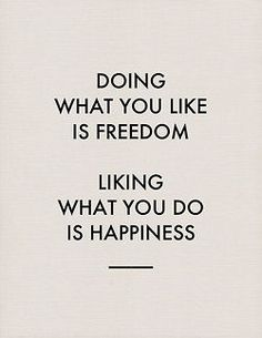 Freedom & Happiness.