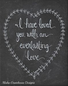 "Free Chalkboard Art Printable: ""I have loved you with an everlasting love."""