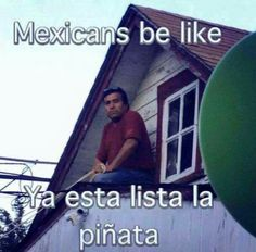 Omg this would happen in all my party as I grew up haha Hispanics Be Like, Mexicans Be Like, Mexican Jokes, Mexican Funny, Mexican Stuff, Funny Facts, Funny Memes, Hilarious, Chicano Love