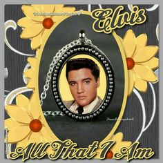 💛 Elvis 💛 'All That I Am 💛