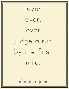 Running motivation: Never, ever, ever judge a run by the first mile. {marathon}