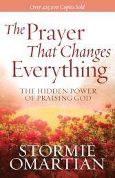 THE PRAYER THAT CHANGES EVERYTHING by STORMIE OMARTIAN. Stormie Omartian inspires readers to open their lives to the prayer that changes everything - the prayer of praise to God. This bestselling look at prayer and worship has a fresh cover for a new audience. Available from CUM Books.