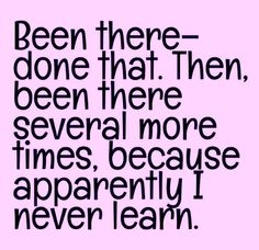 ☮ American Hippie Quotes ~ Been there done that ... too many times :)