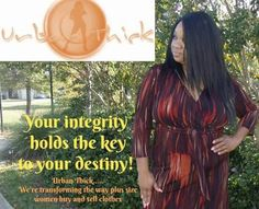"#UrbanThick - ""Your #Integrity holds the key to your #destiny UrbanThick.com ""we're transforming the way plus size women buy and sell clothes."""