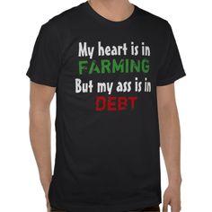 My heart is in farming but my ass is in debt....lol