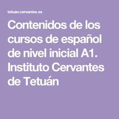 Contenidos de los cursos de español de nivel inicial A1. Instituto Cervantes de Tetuán