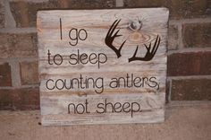 Custom I Go To Sleep Counting Antlers Not Sheep by krazydaizy, $24.00