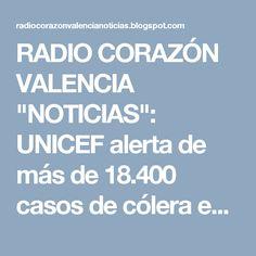 """RADIO CORAZÓN VALENCIA  """"NOTICIAS"""": UNICEF alerta de más de 18.400 casos de cólera en ..."""
