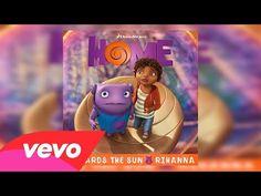 "Rihanna - Towards The Sun (from The ""Home"" Soundtrack) - YouTube"