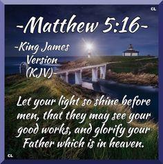 Matthew 5:16 KJV Hallelujah and Maranatha and more Blessings!!