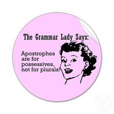 1. Use apostrophes with contractions (do not, becomes don't, is not, becomes isn't, etc.).  2. Use an apostrophe to denote possession or ownership of something.