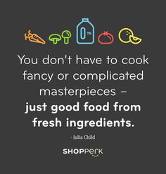 Julia Child cooking quote - Julia always gets it right.