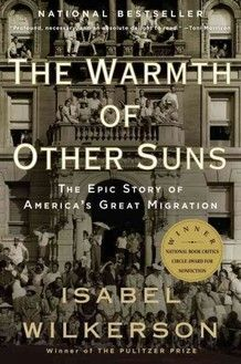 """""""The Warmth of Other Suns"""" by Isabel Wilkerson...a book detailing America's Great Migration."""