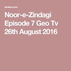 Noor-e-Zindagi Episode 7 Geo Tv 26th August 2016