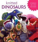 Knitted Dinosaurs: 15 Prehistoric Pals to Knit from Scratch by Tina Barrett | STC Craft/ Melanie Falick Books