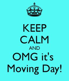 KEEP CALM AND OMG it's Moving Day! - KEEP CALM AND CARRY ON Image ...