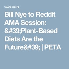 Bill Nye to Reddit AMA Session: 'Plant-Based Diets Are the Future' | PETA