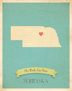 My Roots Lie Here - Nebraska Print. Now just move that little heart over Omaha & call it good  ;)