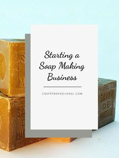 Tips for starting a soap making business