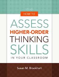 Assessing Higher Order Thinking Skills: On Brookhart's 2010 ASCD book