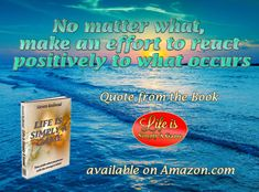No matter what, make an effort to react positively to what occurs. ~ Steven Redhead ~