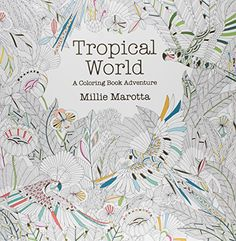 Download PDF Tropical World: A Coloring Book Adventure (A Millie Marotta Adult Coloring Book)