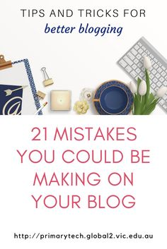21 mistakes you could be making on your blog by Kathleen Morris | Tips and tricks for better blogging