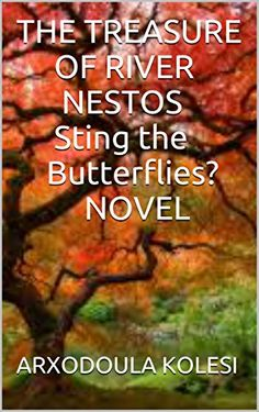 THE TREASURE  OF RIVER NESTOS Sting the Butterflies? NOVEL by [KOLESI , ARXODOULA]