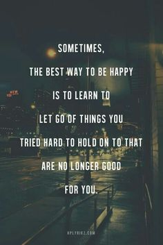 Let go of the negative. Those things weren't helping you to begin with. Realize that you deserve better and move onto better things and create a positive life for yourself.
