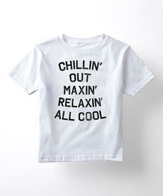 $9.99 marked down from $25! White 'Chillin Out Maxin Relaxin All Cool' Tee - Kids #zulily #zulilyfinds