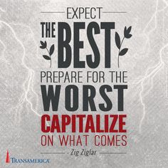 Expect the best, prepare for the worst, capitalize on what comes. Insurance Marketing, Term Life, Life Insurance, Quotations, Success, Wisdom, Faith, Humor, Words