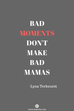 """Yes, don't be so hard on yourselves mamas. We've all been there and it happens to the best of us. Read a few helpful tips.   #beenke #motherhood Quote """"Bad moments don't make bad mamas"""""""